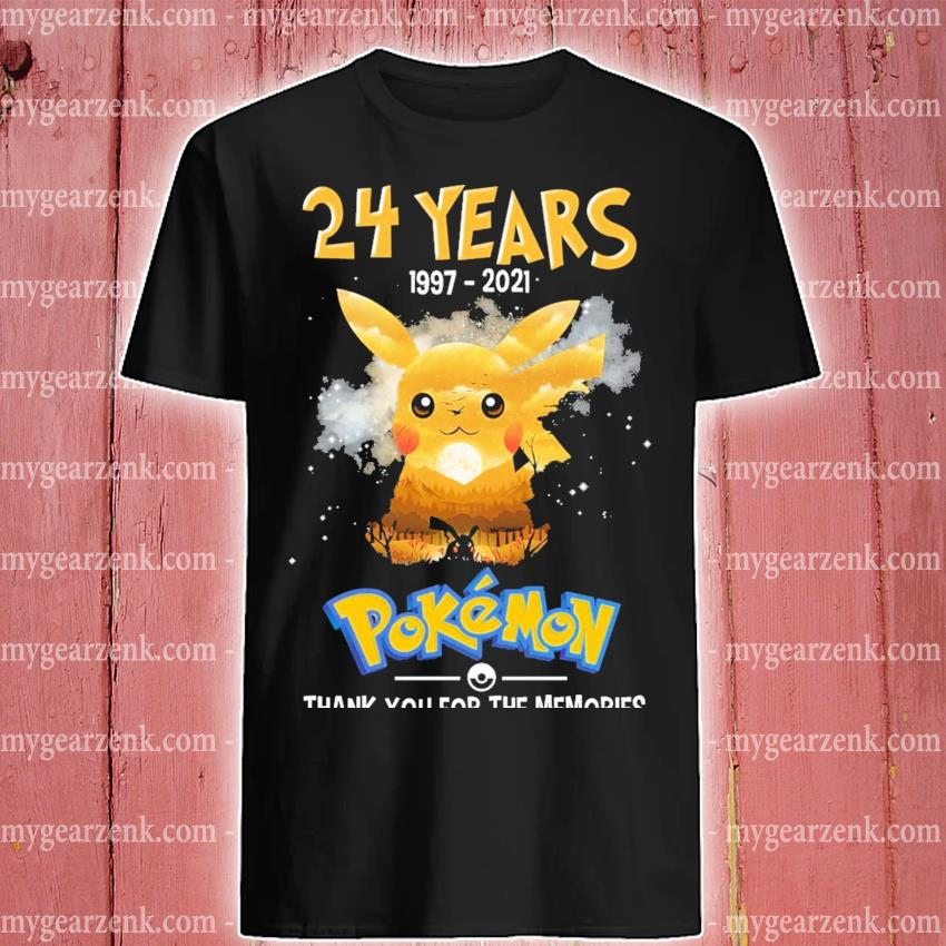24 years 1997 2021 Pikachu and Pokemon thank you for the memories shirt