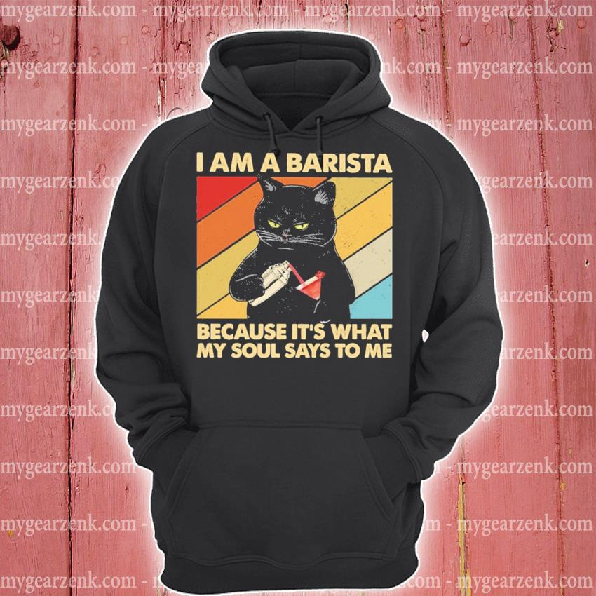 Black Cat I am a Barista because It's what my soul says to me vintage hoodie