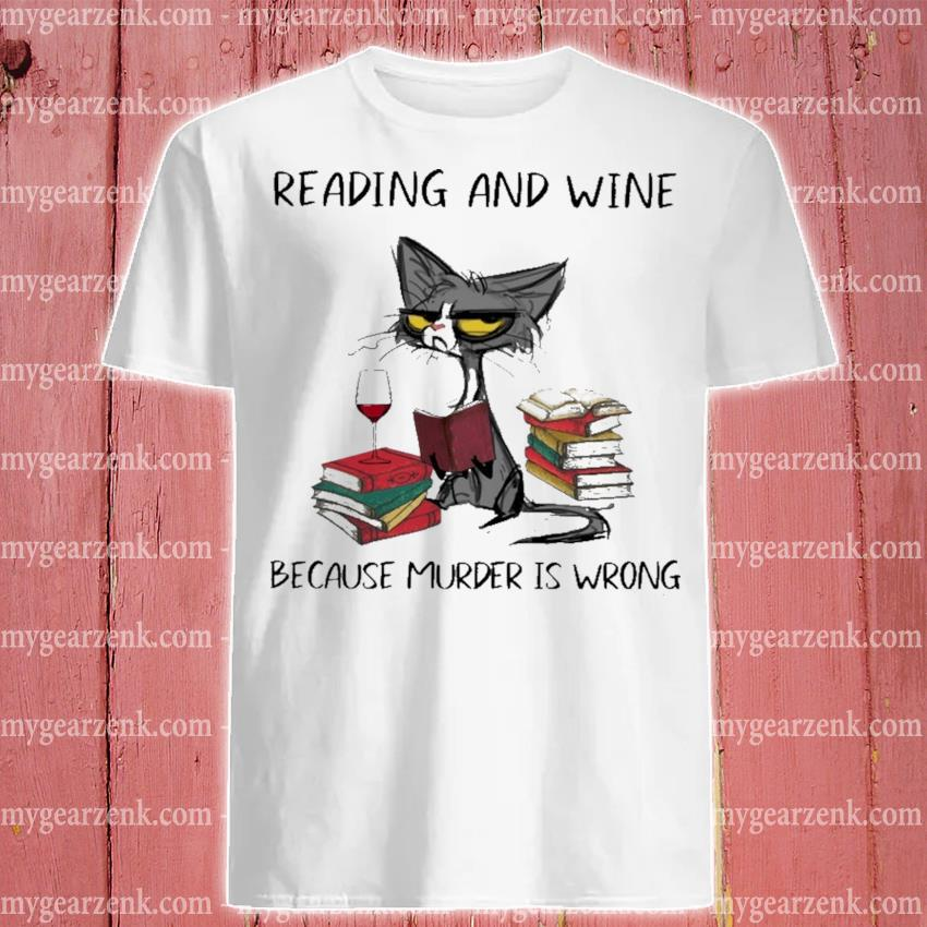 Black Cat Reading and Wine because murder Is wrong shirt