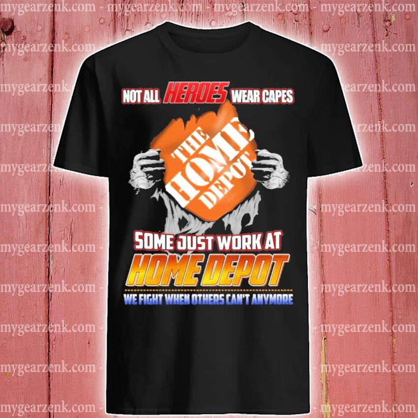 Blood Inside me not all Heroes wear capes some just work at Home Depot shirt