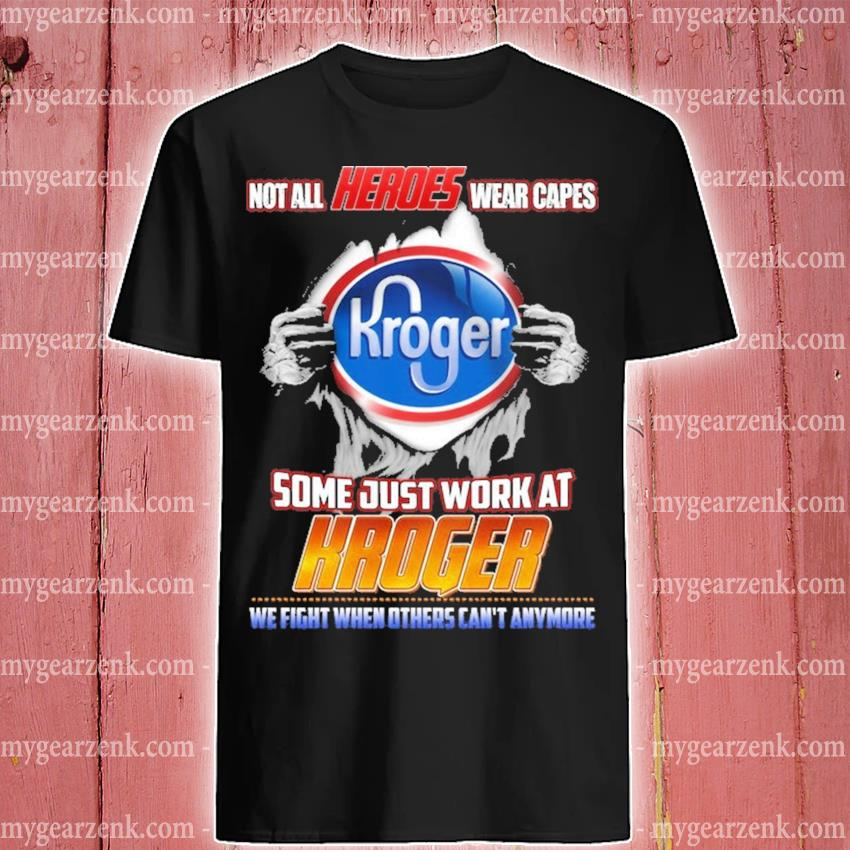 Blood Inside me not all Heroes wear capes some just work at Kroger shirt