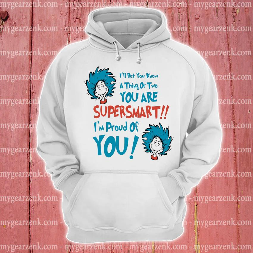 Dr.Seuss I'll bet you know a thing or two you are super smart hoodie