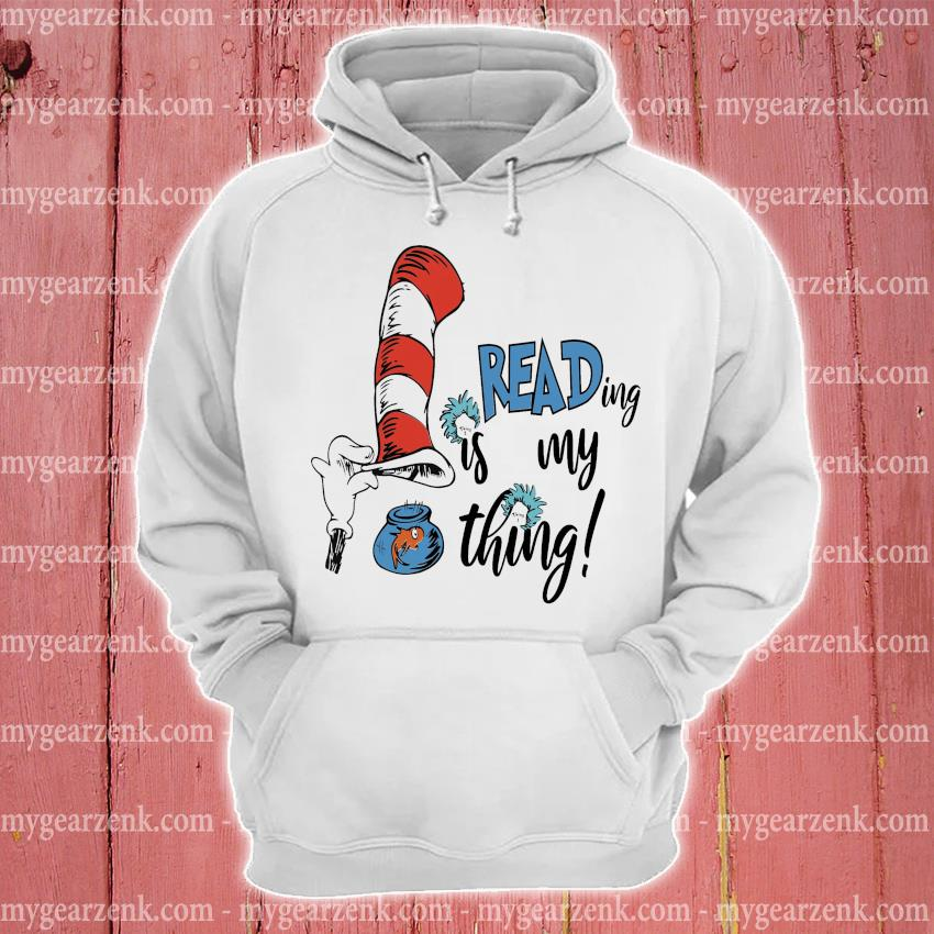 Dr.Seuss reading Is my thing hoodie