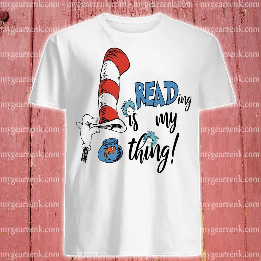 Dr.Seuss reading Is my thing shirt