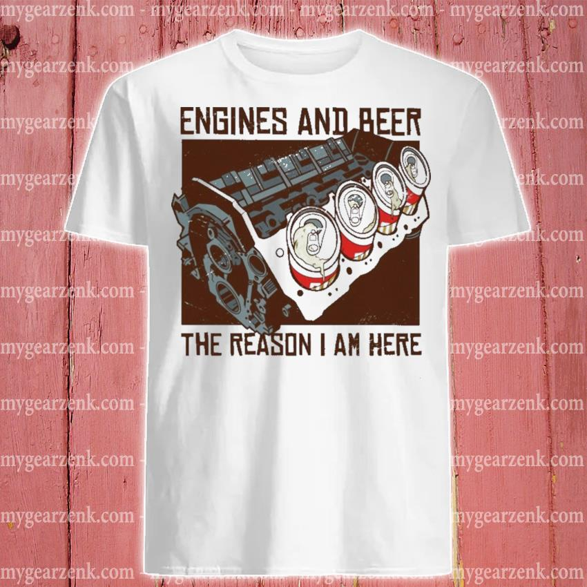 Engines and Beer the reason I am here shirt