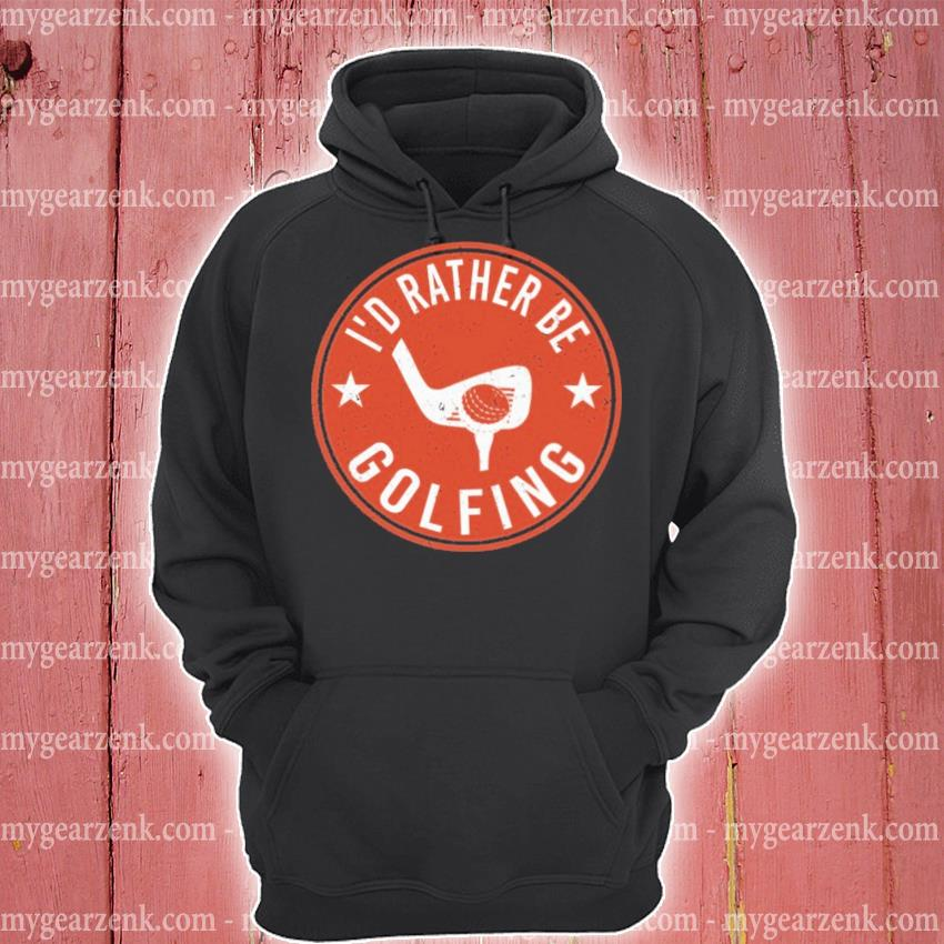 I'd rather be Golfing hoodie