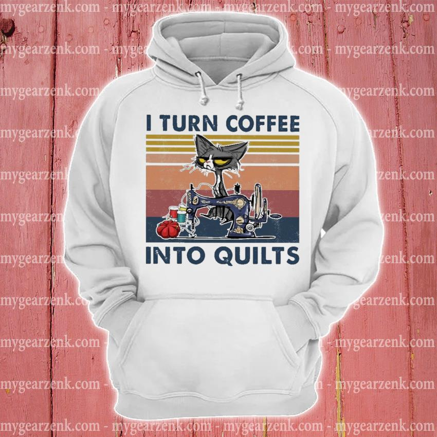 I turn Coffee Into Quilts vintage hoodie
