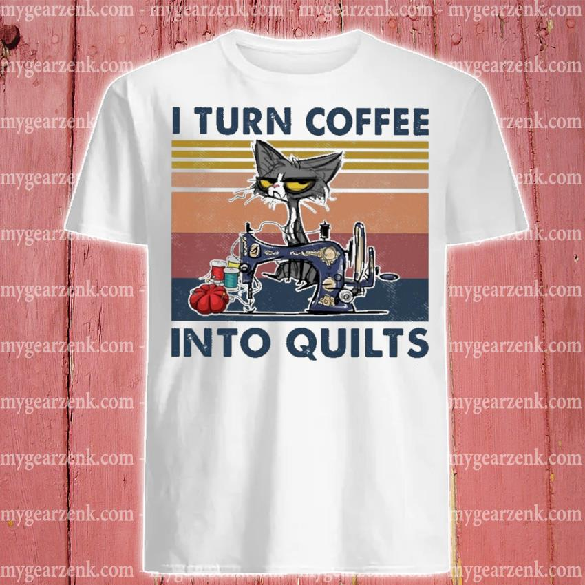 I turn Coffee Into Quilts vintage shirt