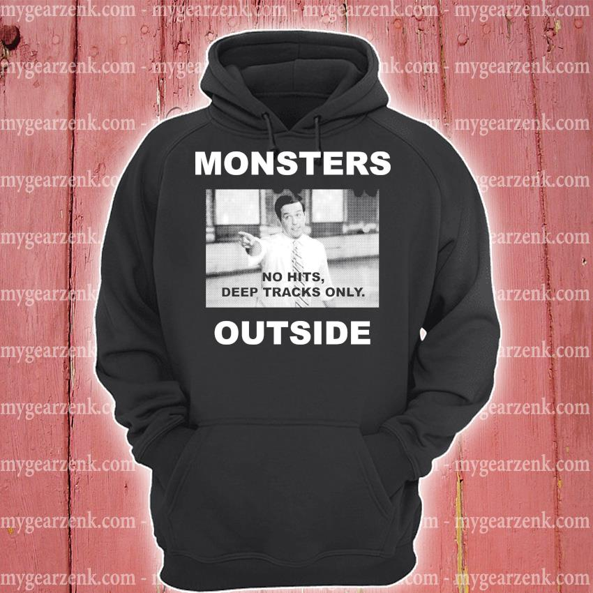 Monsters no hits deep tracks only outside hoodie
