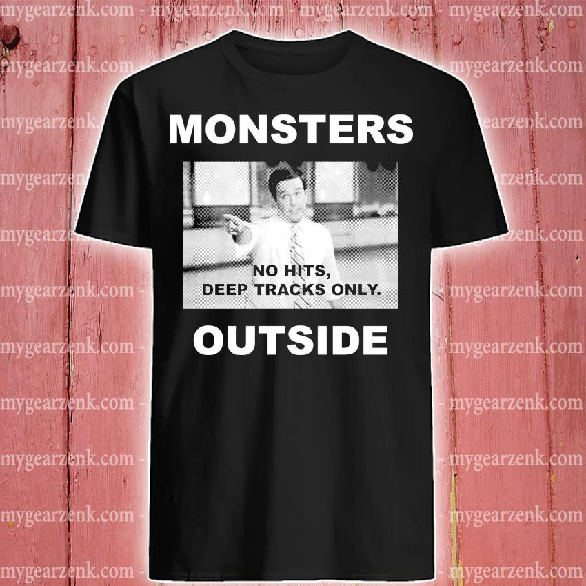 Monsters no hits deep tracks only outside shirt