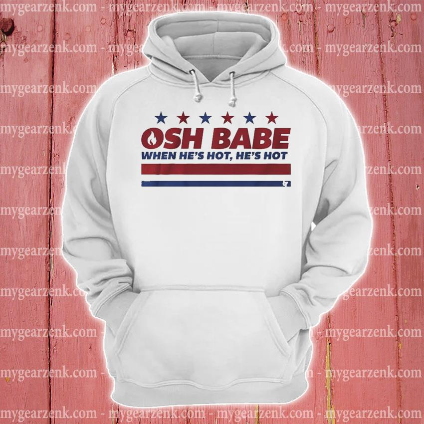 Osh babe when he's hot he's hot hoodie