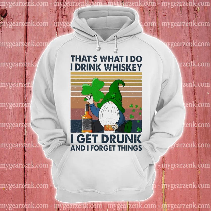 That's what I do I drink Whiskey I get drunk and I forget things vintage hoodie