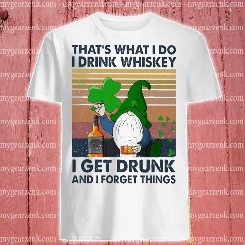 That's what I do I drink Whiskey I get drunk and I forget things vintage shirt