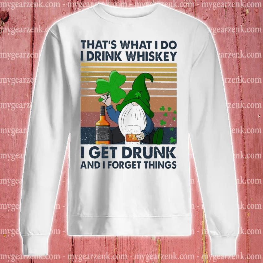 That's what I do I drink Whiskey I get drunk and I forget things vintage sweatshirt