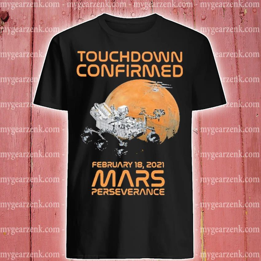 Touchdown confirmed February 18 2021 Mars perseverance shirt