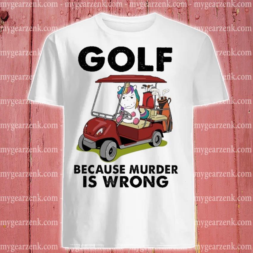 Unicorn Golf because murder Is wrong shirt