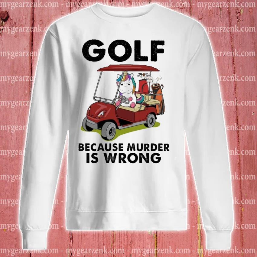 Unicorn Golf because murder Is wrong sweatshirt