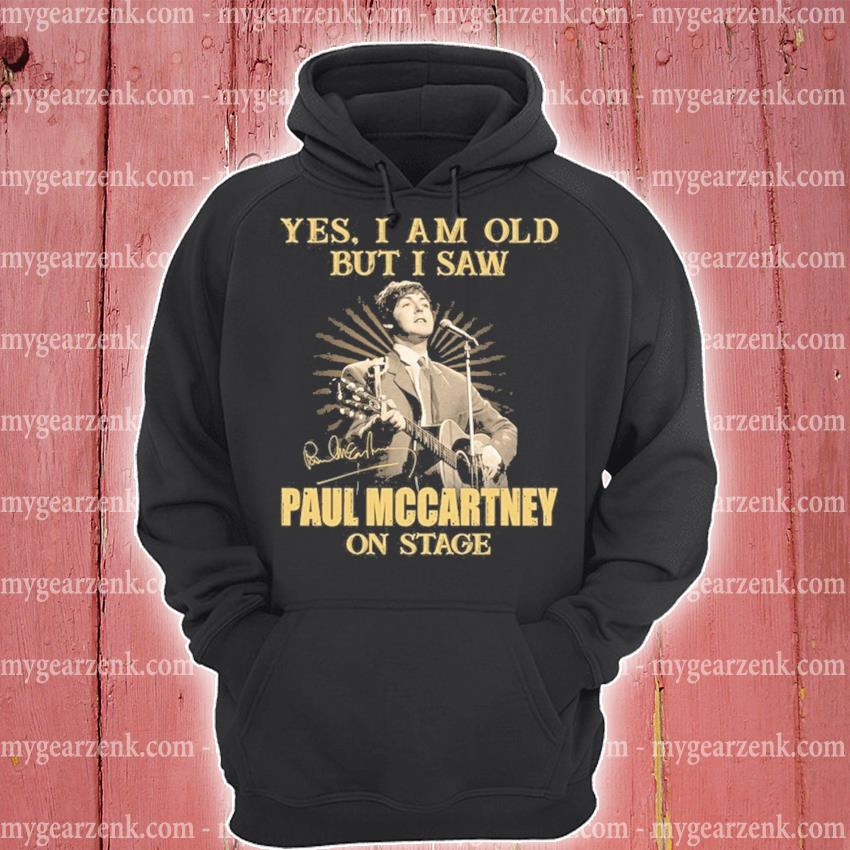 Yes I am old but I saw Paul Mccartney on stage hoodie