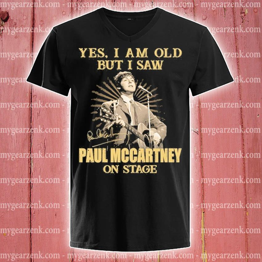Yes I am old but I saw Paul Mccartney on stage v-neck-tee