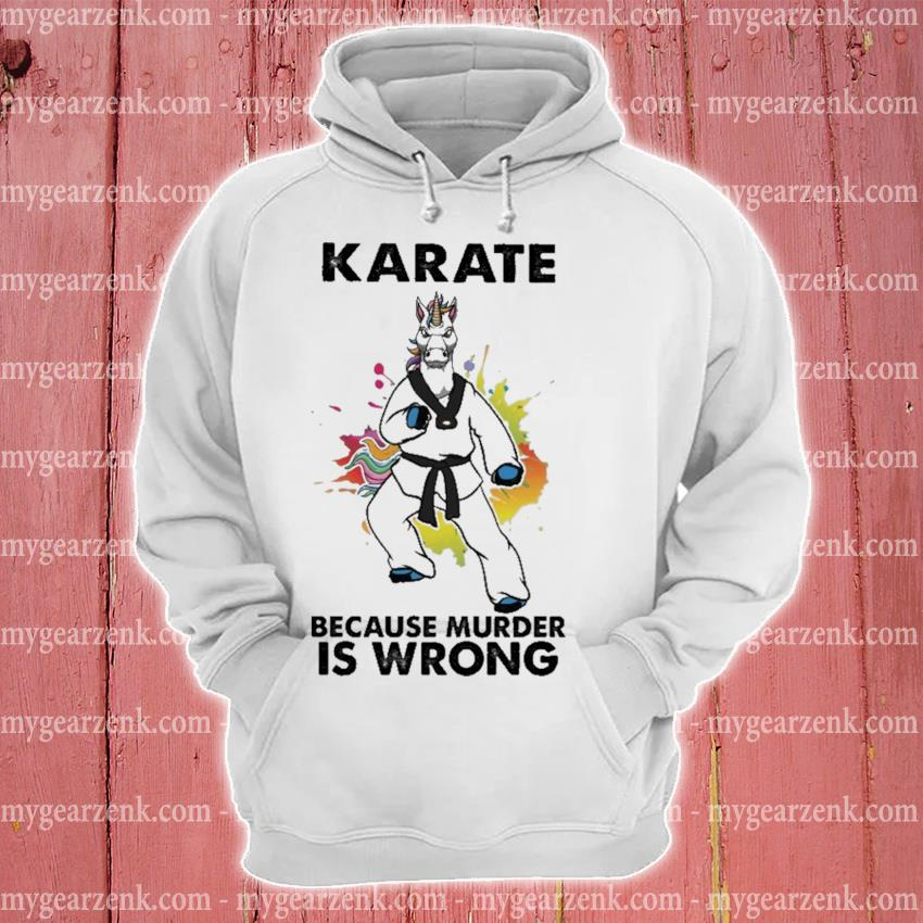 Unicorn Karate because murder Is wrong hoodie