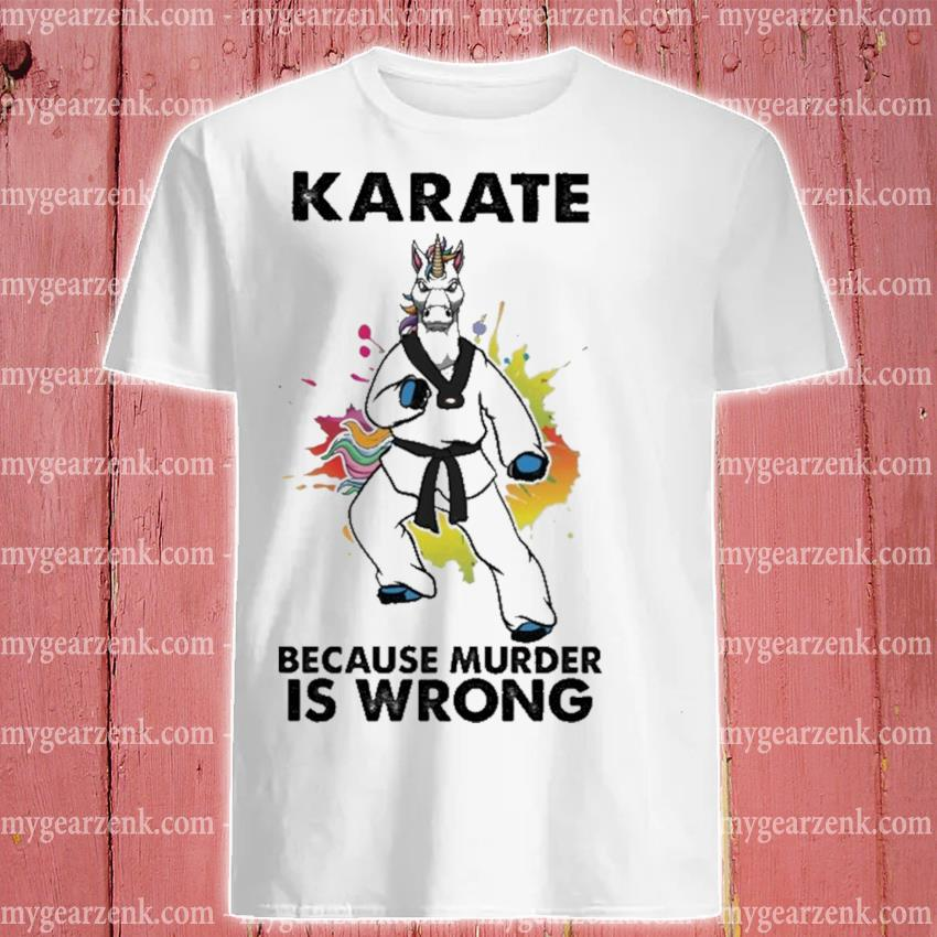 Unicorn Karate because murder Is wrong shirt
