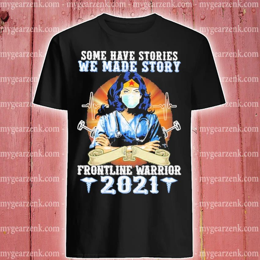Wonder Woman some have stories we made story frontline warrior 2021 shirt