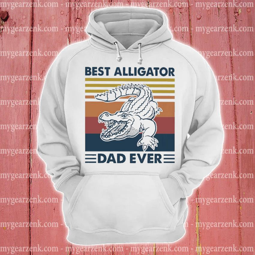 Best Alligator dad ever vintage hoodie