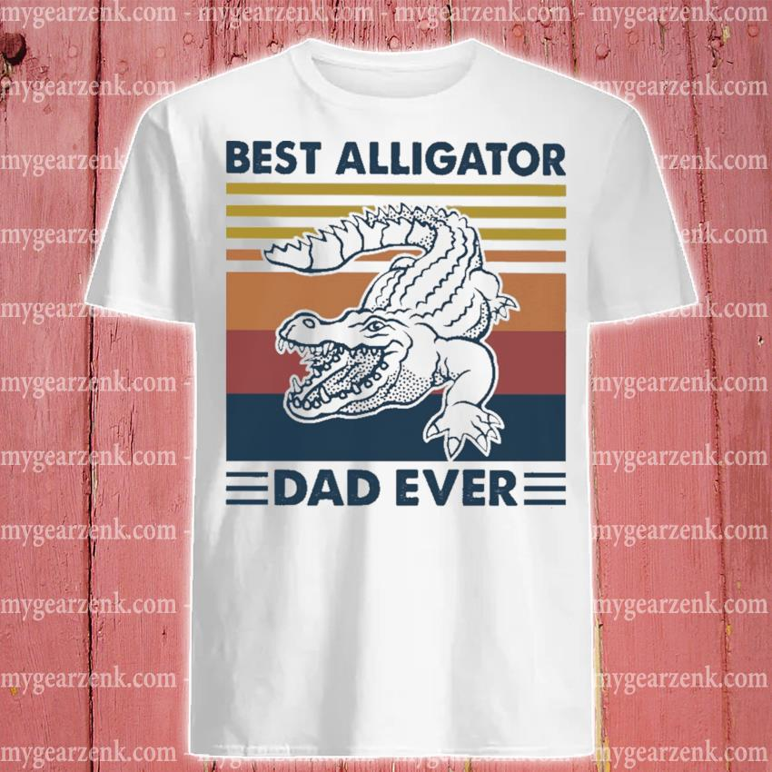 Best Alligator dad ever vintage shirt
