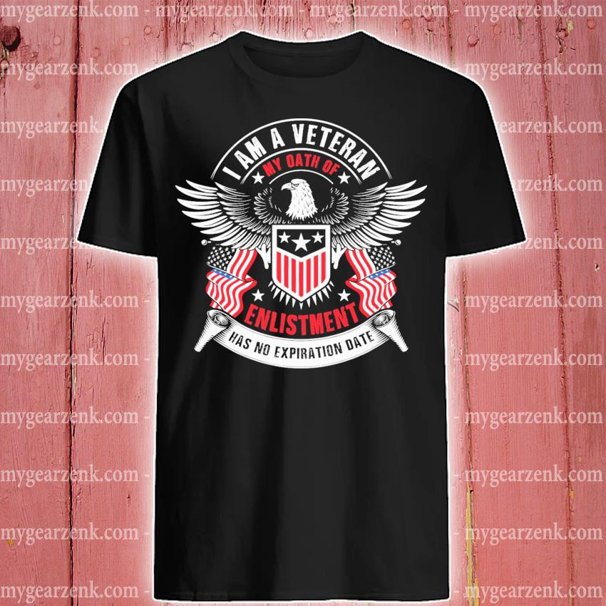 Eagle I am a Veteran my oath of enlistment shirt