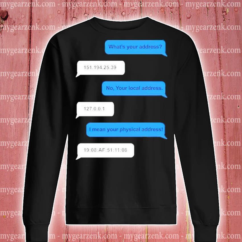 Funny What's your address funny ip address mac address new 2021 sweatshirt