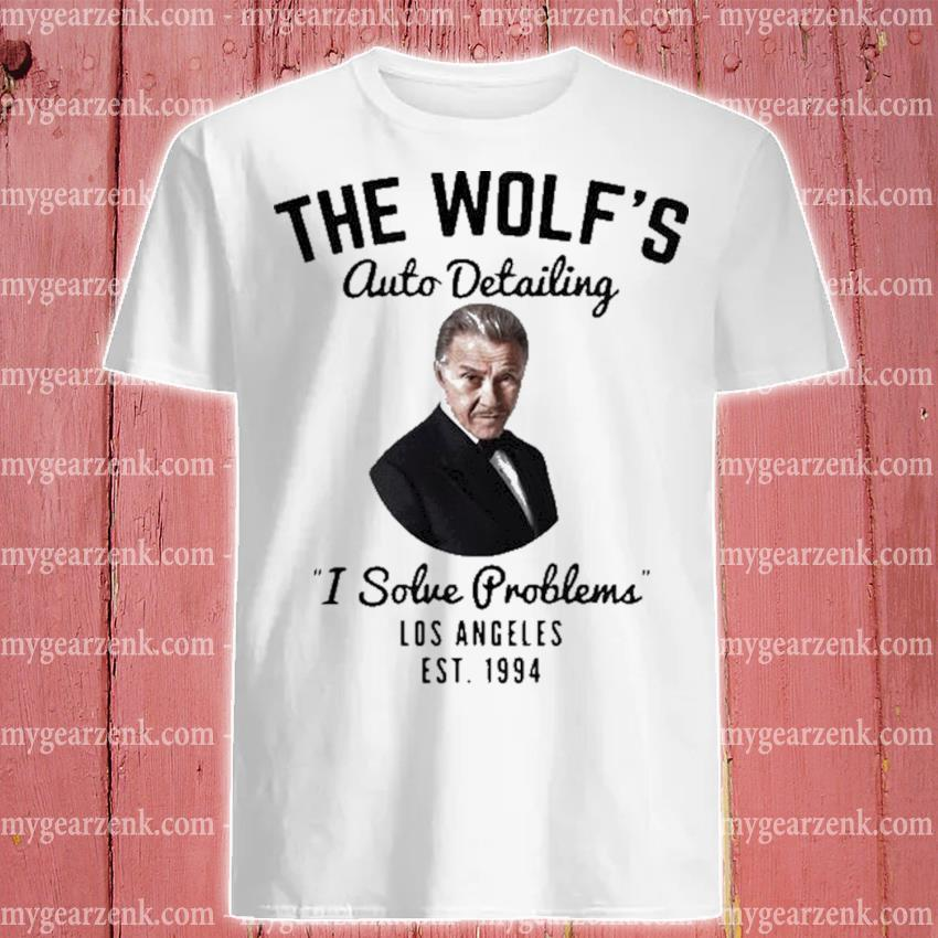 The wolf is auto detailing I solve problem los angeles est 1994 shirt