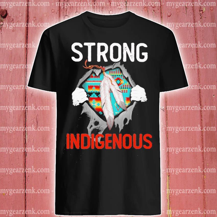 Blood Inside me Native strong Indigenous shirt
