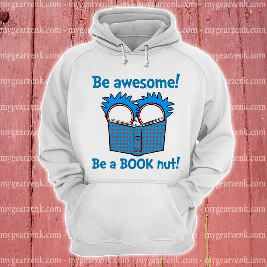 Dr Seuss be awesome be a book nut hoodie