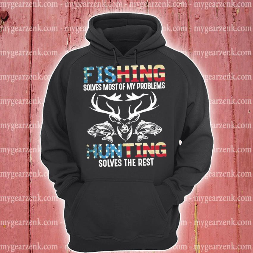 Fishing solves most of my problem Hunting solves the rest hoodie