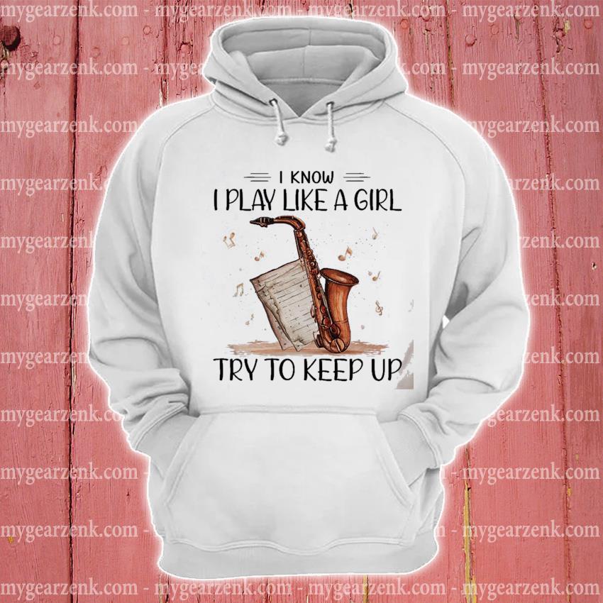 I know I play Like a girl try to keep up hoodie