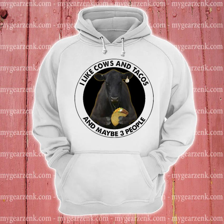 I like Cows and Tacos and maybe 3 people hoodie