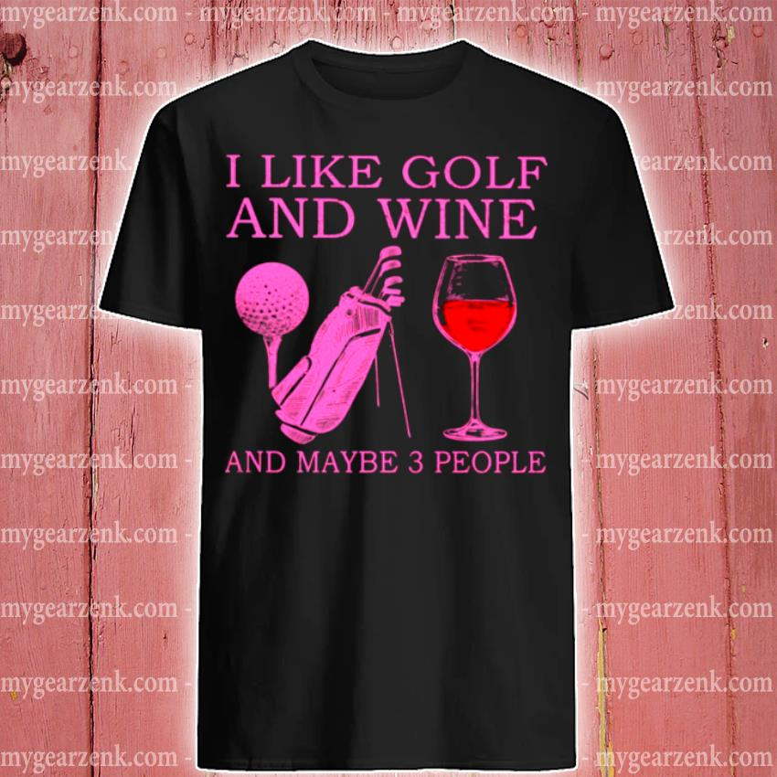 I like golf and wine and maybe 3 people shirt
