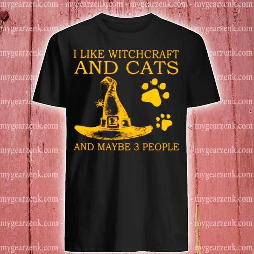 I like witchcraft and cats and maybe 3 people shirt