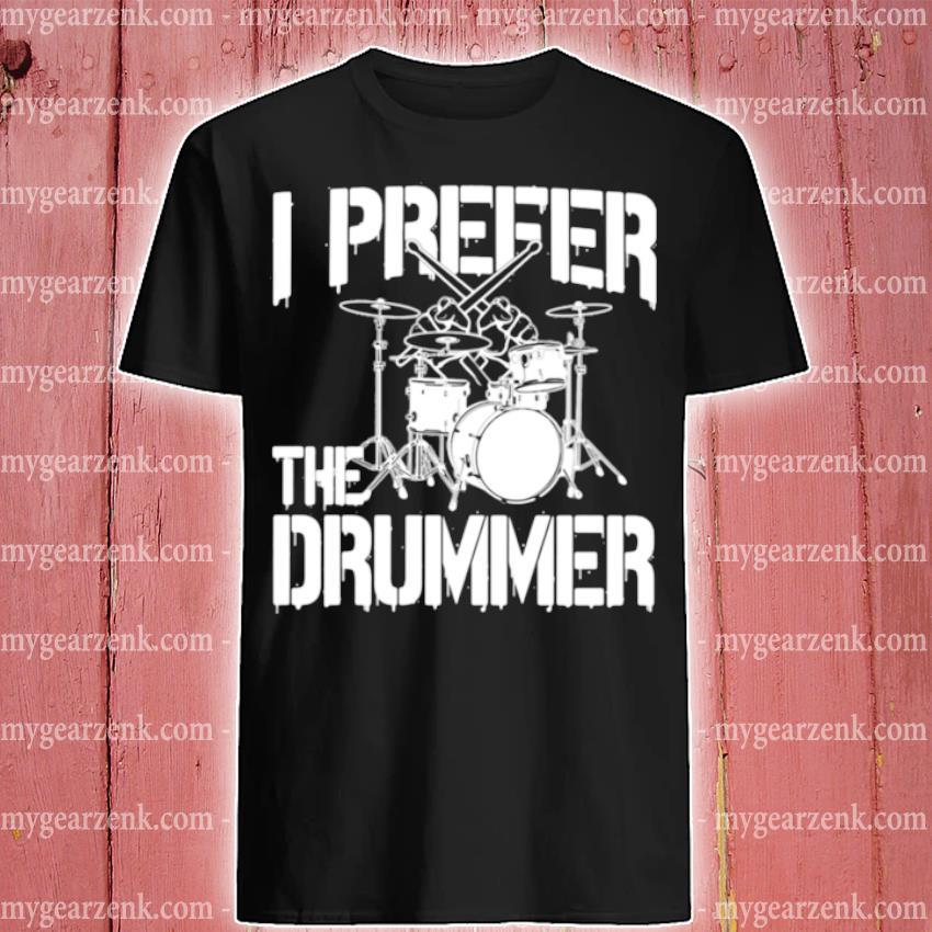 I prefer the drummer shirt