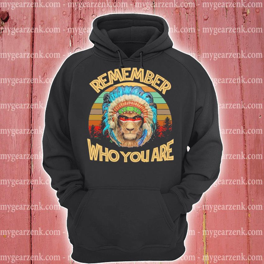Native Lion Remember Who you are vintage hoodie