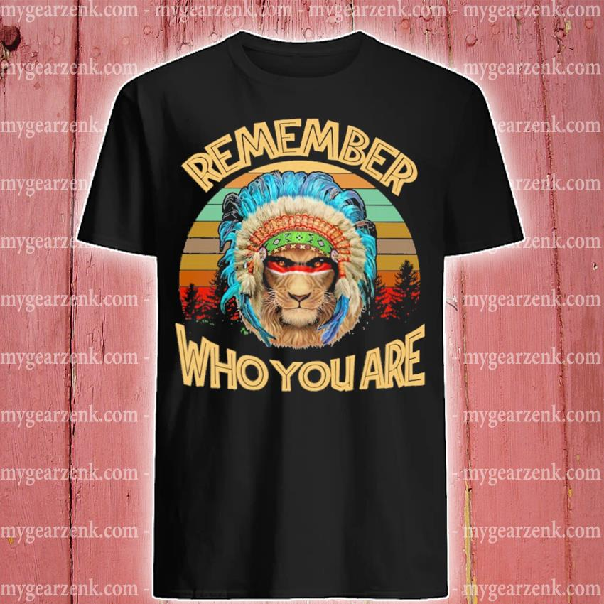 Native Lion Remember Who you are vintage shirt