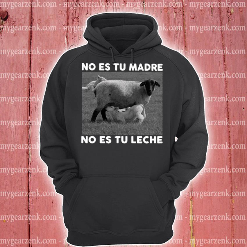 Sheep no es tu madre no es tu leche hoodie