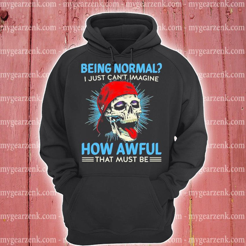 Skull being normal I just can't Imagine how awful that must be hoodie