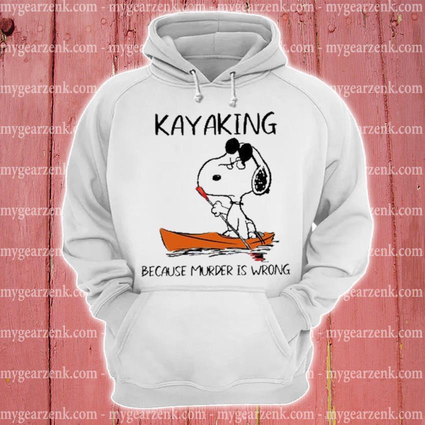 Snoopy Kayaking because murder Is wrong hoodie