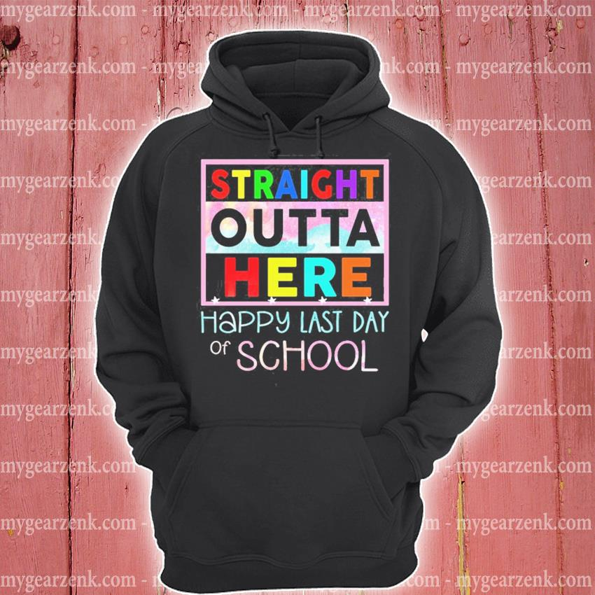 Straight outta here happy last day of school hoodie