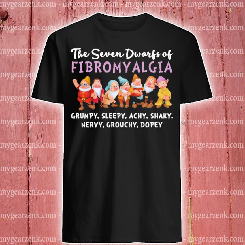 The seven dwarfs of fibromyalgia grumpy sleepy achy shaky nervy grouchy dopey shirt
