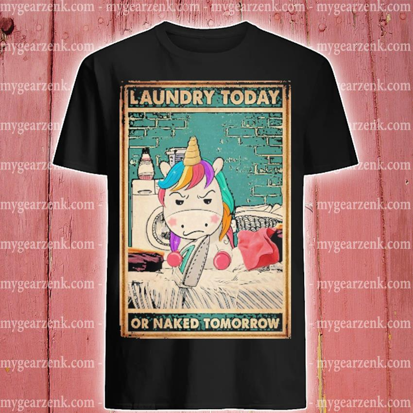 Unicorn laundry today or naked tomorrow shirt