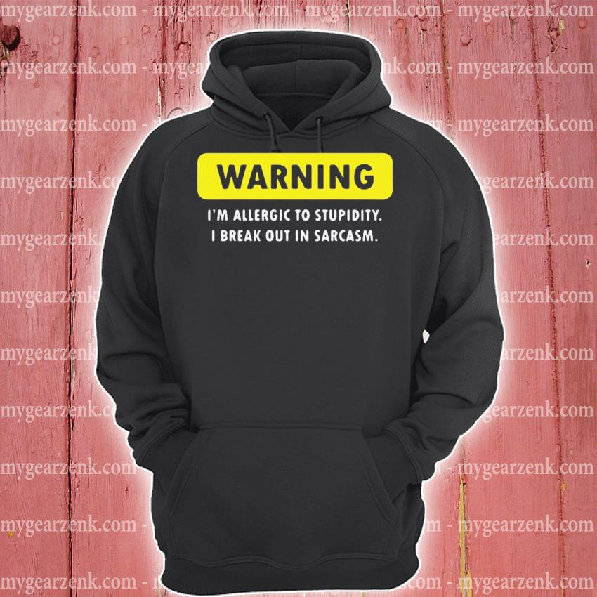 Warning I am allergic to stupidity I break out in sarcasm hoodie