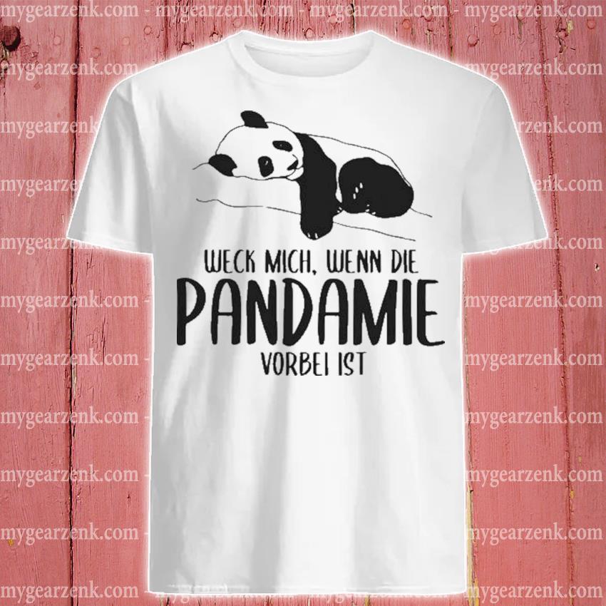 Weck mich wenn die pandemie vorbeI ist panda shirt