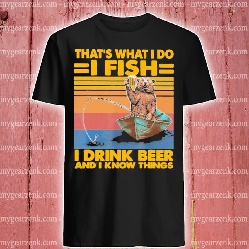 Official bear that's what i do i fish i drink beer and i know things vintage shirt
